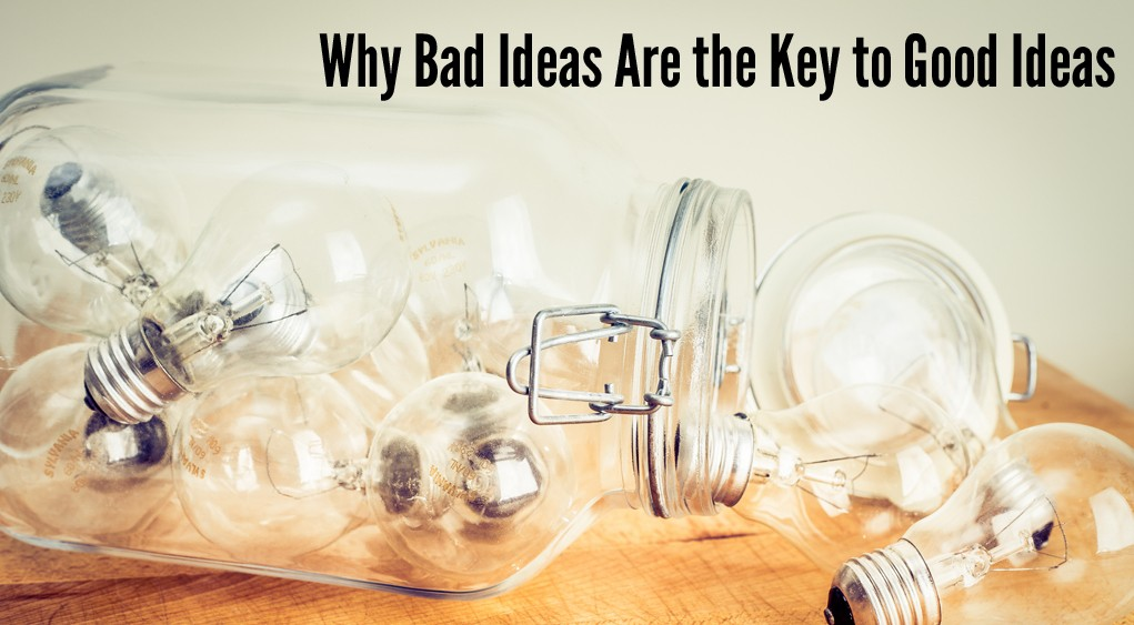 Why Bad Ideas Are the Key to Good Ideas